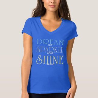 DREAM big SPARKLE more SHINE bright Tee