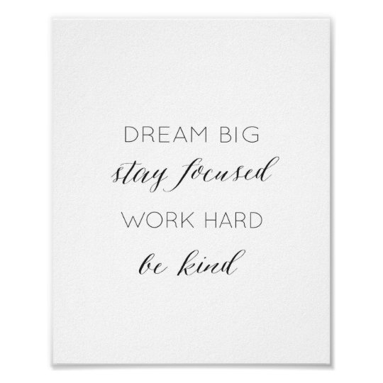 Dream Big, Stay Focused, Work Hard, Be kind