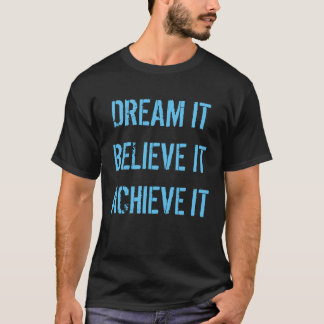 Dream it Believe it Achieve it Shirt