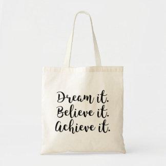 Dream It, Believe It, Achieve It. Tote Bag