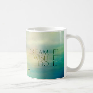 dream it wish it do it coffee mug