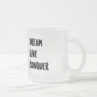Dream.Live.Conquer Frosted Glass Coffee Mug