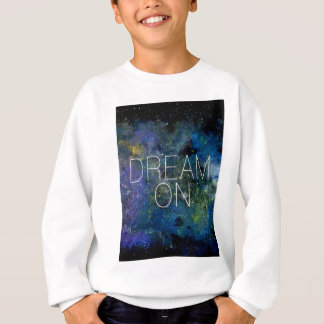 Dream on cosmic quote sweatshirt