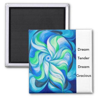 Dream Tender Dream Gracious - Art Magnet