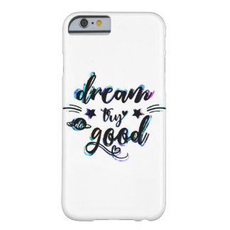 Dream. Try. Do Good. Barely There iPhone 6 Case