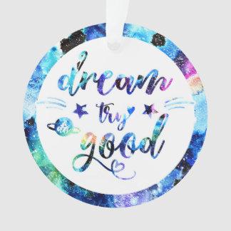 Dream. Try. Do Good. Ornament