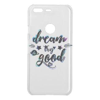 Dream. Try. Do Good. Uncommon Google Pixel Case