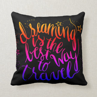 Dreaming is best way of travelling Throw Pillow