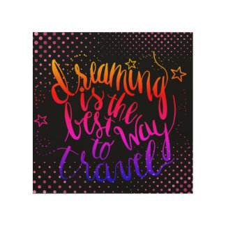 Dreaming is the best way of travel Wall art
