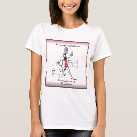 Dreaming of a White Christmas (wine) T-Shirt