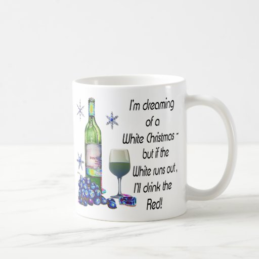 Dreaming of White Christmas, Funny Wine Art Gifts Coffee Mug