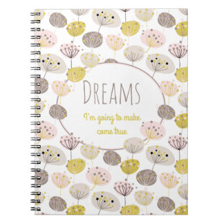 """""""Dreams I'm going to make come true"""" Spiral Notebook"""