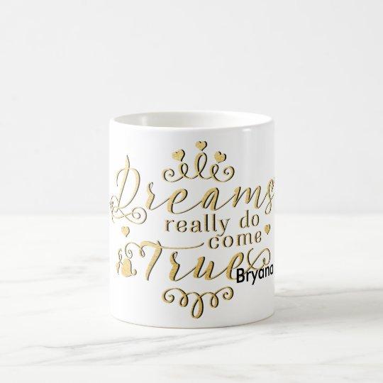 DREAMS REALLY DO COME TRUE Gold Coffee Mug