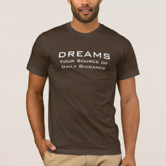 Dreams. Source of Daily Guidance T-Shirt