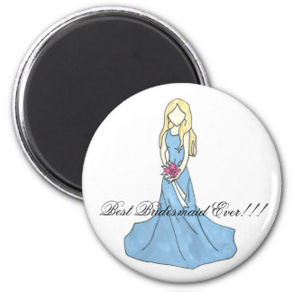 dress 4, Best Bridesmaid Ever!!! Magnet