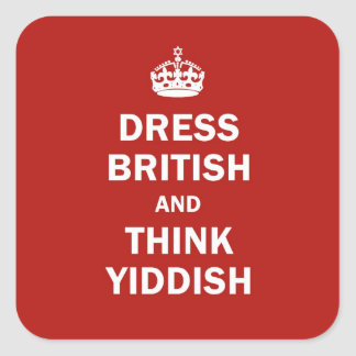 Dress British  and  Think Yiddish Square Sticker
