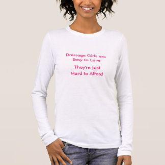 Dressage Girls are,  Easy to Love... Long Sleeve T-Shirt
