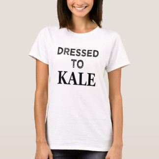 Dressed to Kale funny women's shirt