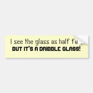 Dribble glass bumper sticker