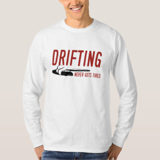 Drifting Never Gets Tired T-Shirt