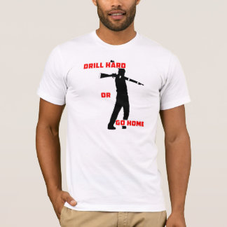 Drill Hard or Go Home T-Shirt