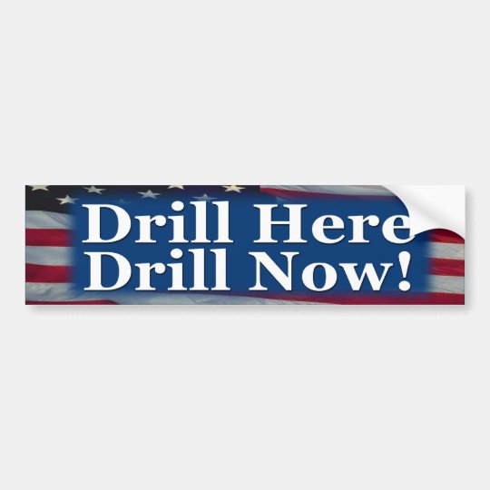 Drill Here Drill Now! Bumper Sticker