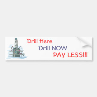 Drill Here Drill Now Pay Less!  Bumper Sticker