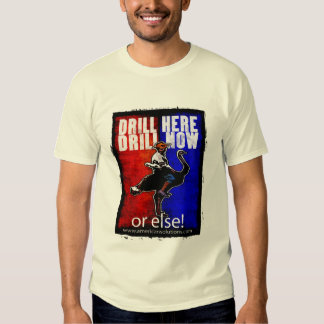 drill here...drill now shirt