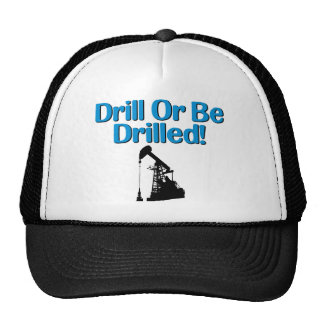 Drill Or Be Drilled! Hat
