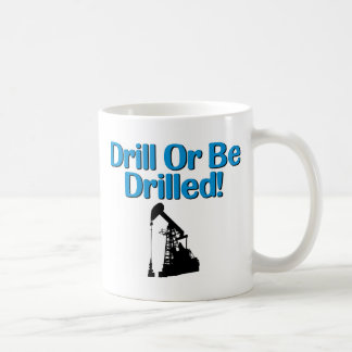 Drill Or Be Drilled! Coffee Mugs