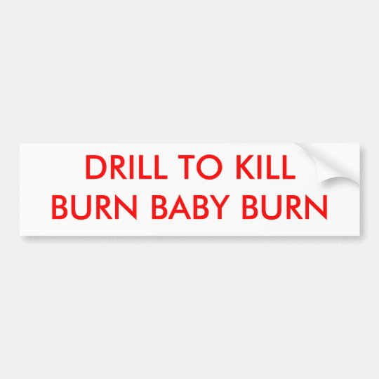 DRILL TO KILLBURN BABY BURN - Customised Bumper Sticker