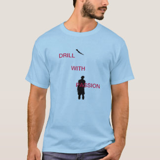 DRILL WITH PASSION T-Shirt