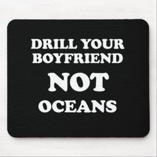 Drill your boyfriend NOT Oceans - Mousepad