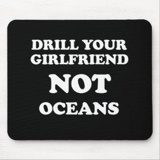 Drill your girlfriend NOT Oceans - Mousepads