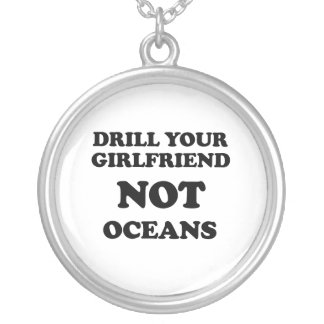 Drill your girlfriend NOT Oceans Round Pendant Necklace