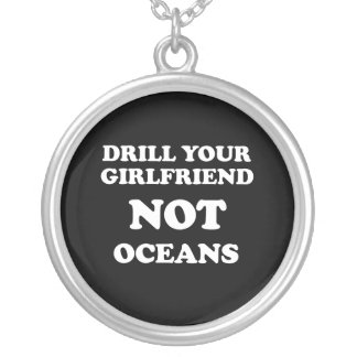 Drill your girlfriend NOT Oceans - Round Pendant Necklace