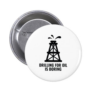 Drilling For Oil Is Boring 6 Cm Round Badge