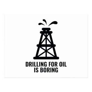 Drilling For Oil Is Boring Postcard