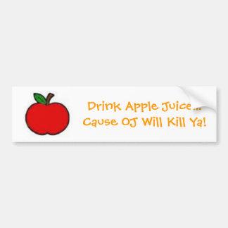 Drink Apple Juice...Cause OJ Will Kill Ya! Bumper Sticker