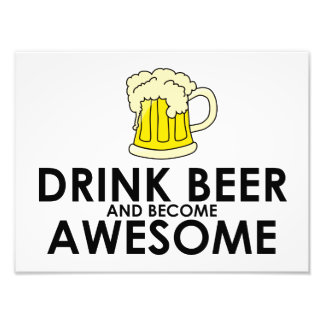 Drink Beer and Become Awesome Photo Print