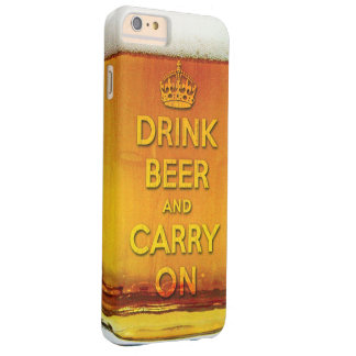 Drink beer and carry on barely there iPhone 6 plus case