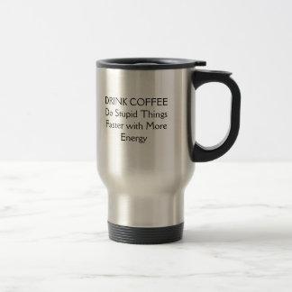 DRINK COFFEE 15 OZ STAINLESS STEEL TRAVEL MUG