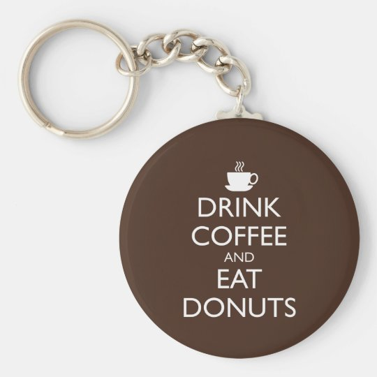 DRINK COFFEE AND EAT DONUTS BASIC ROUND BUTTON KEY RING