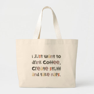 Drink Coffee, Create Stuff and Take Naps Large Tote Bag