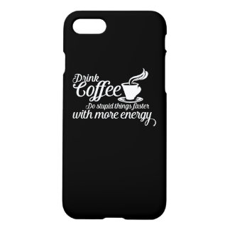 Drink coffee Do stupid things faster iPhone 8/7 Case