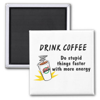 Drink Coffee Do Stupid Things Faster Square Magnet
