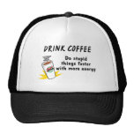 Drink Coffee Do Stupid Things Faster With.... Cap