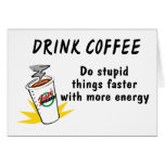 Drink Coffee Do Stupid Things Faster With.... Greeting Cards