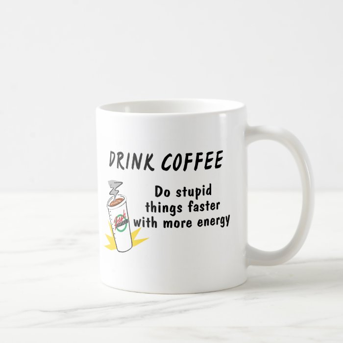 Drink Coffee Do Stupid Things Faster With.... Coffee Mug