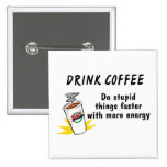 Drink Coffee Do Stupid Things Faster With.... Pin